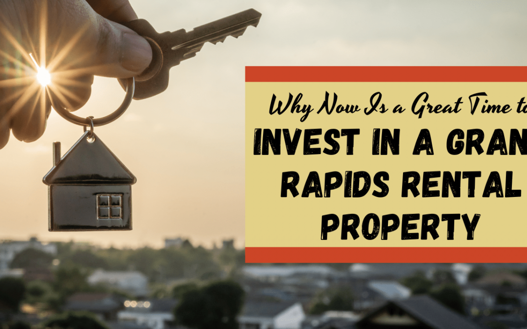 Why Now Is a Great Time to Invest in a Grand Rapids Rental Property