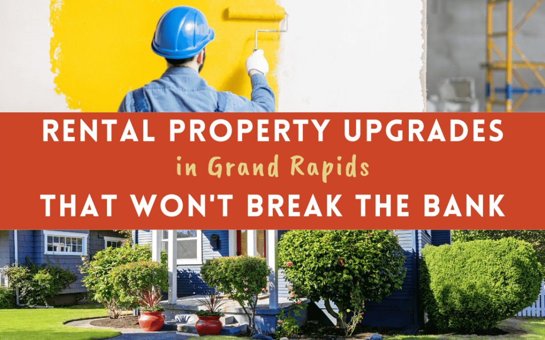 Rental Property Upgrades in Grand Rapids That Won't Break the Bank