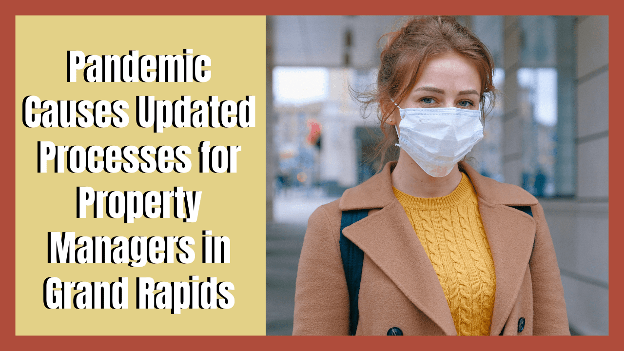 Pandemic Causes Updated Processes for Property Managers in Grand Rapids