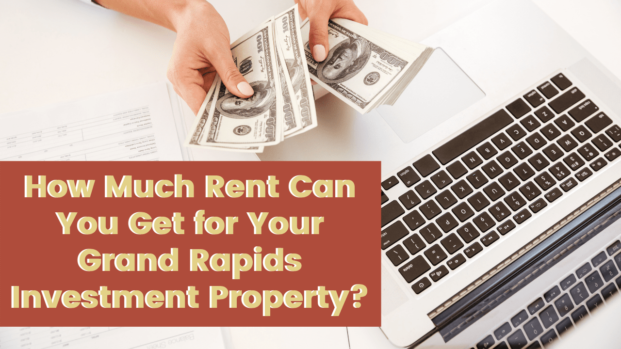 How Much Rent Can You Get for Your Grand Rapids Investment Property?