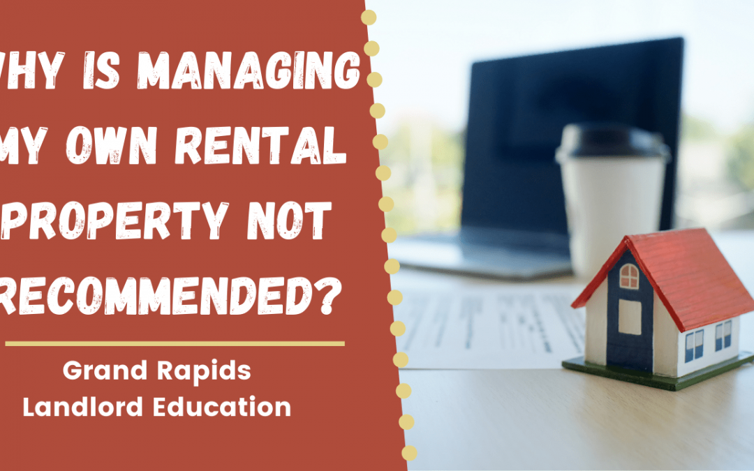 Why is Managing My Own Rental Property Not Recommended? | Grand Rapids Landlord Education