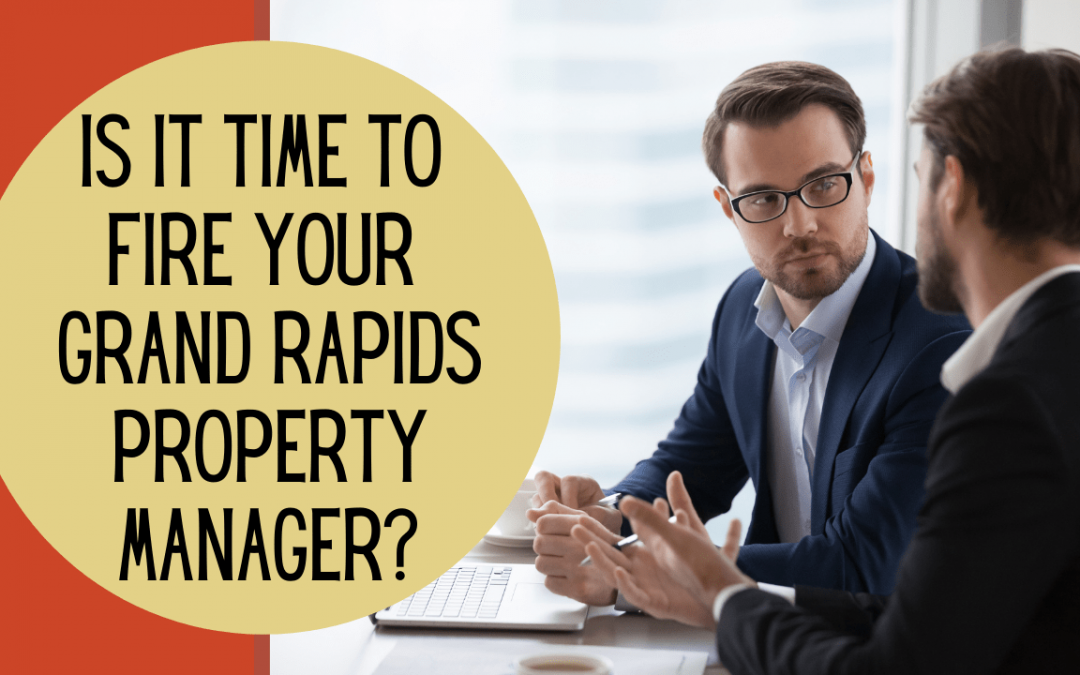 Is It Time To Fire Your Grand Rapids Property Manager?
