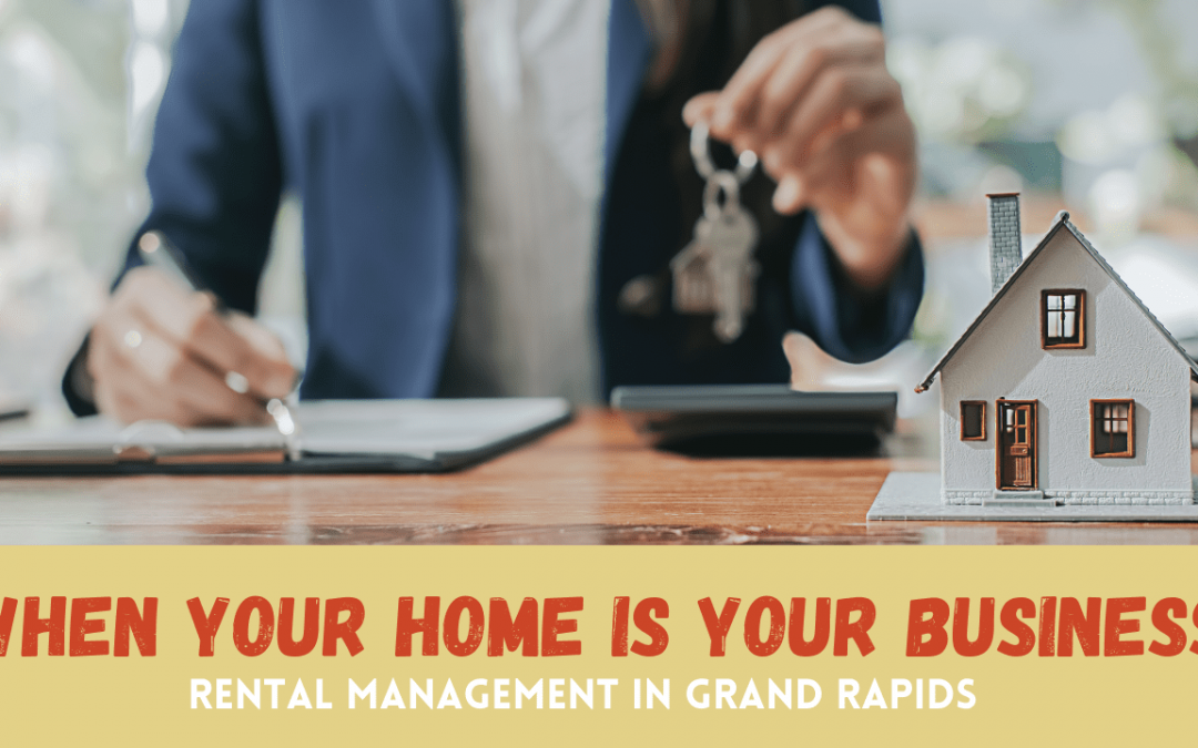 When Your Home Is Your Business | Rental Management in Grand Rapids