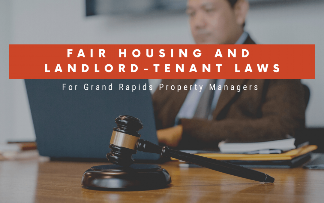 Fair Housing and Landlord-Tenant Laws Grand Rapids Property Managers Should Know