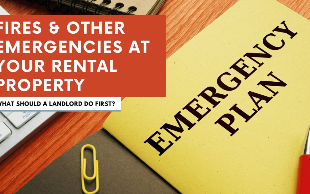 Fires & Other Emergencies at Your Rental Property: What Should a Landlord Do First?