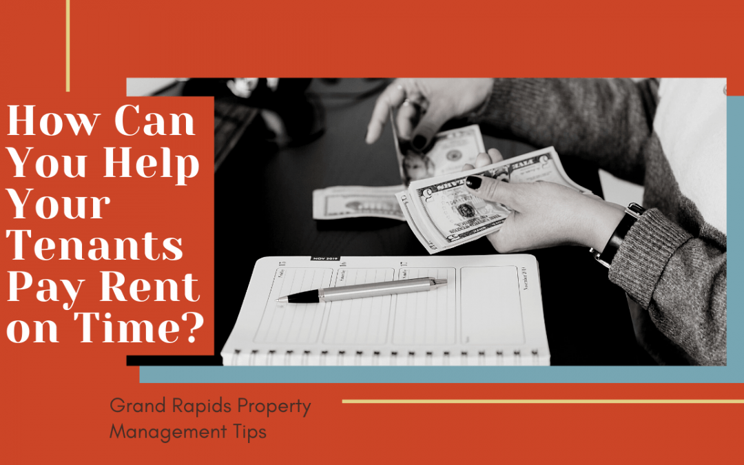 How Can You Help Your Tenants Pay Rent on Time? | Grand Rapids Property Management Tips