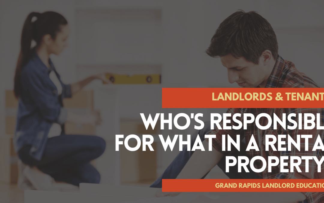 Landlords & Tenants – Who's Responsible for What in a Rental Property? | Grand Rapids Landlord Education