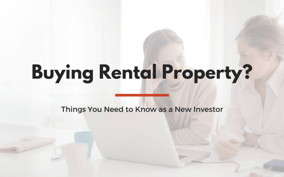 Buying Rental Property? 3 Things You Need to Know as a New Investor